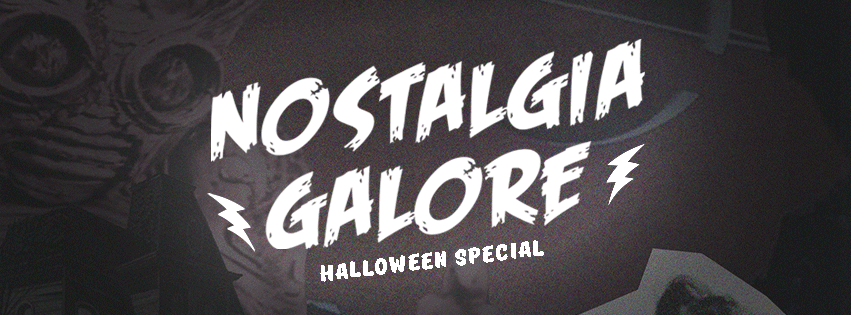 Nostalgia Galore: Halloween Special (In aid of Puttinu Cares)